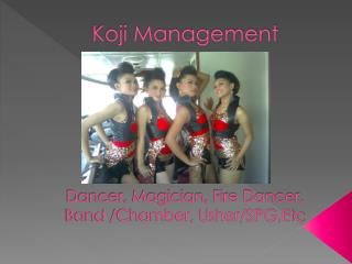 Koji Management Dancer, Magician, Fire Dancer, Band /Chamber, Usher/ SPG,Etc