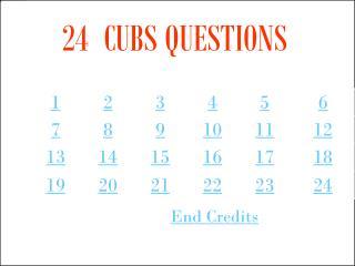 24 CUBS QUESTIONS