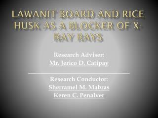 Lawanit Board and Rice husk as a blocker of x-ray rays