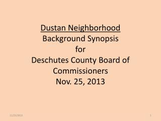 Dustan Neighborhood Background Synopsis  for Deschutes County Board of Commissioners Nov. 25, 2013