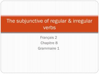The subjunctive of regular & irregular verbs