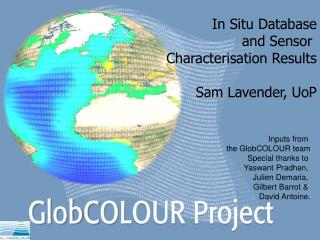 Inputs from  the GlobCOLOUR team Special thanks to  Yaswant Pradhan,  Julien Demaria,