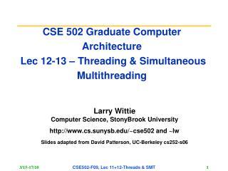 CSE 502 Graduate Computer Architecture  Lec 12-13 – Threading & Simultaneous Multithreading