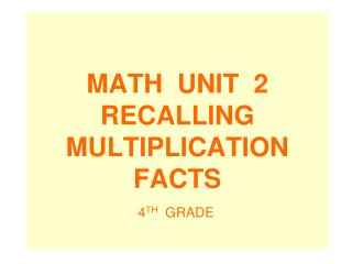 MATH  UNIT  2 RECALLING  MULTIPLICATION  FACTS