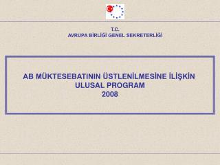 AB MÜKTESEBATININ ÜSTLENİLMESİNE İLİŞKİN ULUSAL PROGRAM 2008