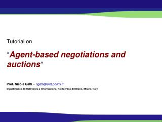 "Tutorial on "" Agent-based negotiations and auctions "" Prof. Nicola Gatti  –  ngatti@elet.polimi.it"