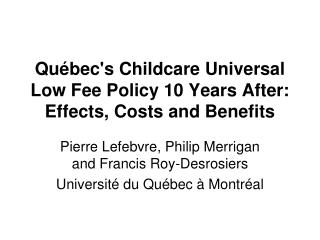Québec's Childcare Universal Low Fee Policy 10 Years After: Effects, Costs and Benefits