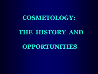 COSMETOLOGY: THE  HISTORY  AND  OPPORTUNITIES