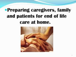Preparing caregivers, family and patients for end of life 		care at home.