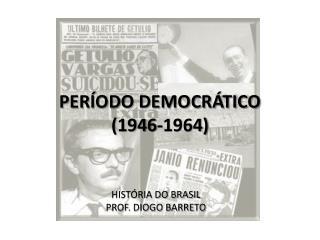 PERÍODO DEMOCRÁTICO  (1946-1964)