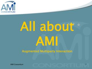 All about AMI Augmented Multiparty Interaction
