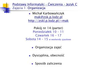 Podstawy Informatyki – Ćwiczenia – Język C Zajęcia 1: Organizacja