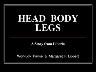 HEAD  BODY  LEGS A Story from Liberia