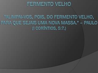 FERMENTO VELHO