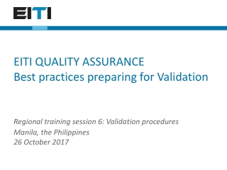 EITI QUALITY ASSURANCE Best practices preparing for Validation
