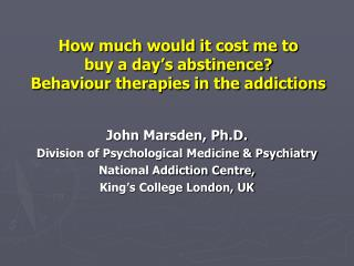 How much would it cost me to  buy a day's abstinence?  Behaviour therapies in the addictions