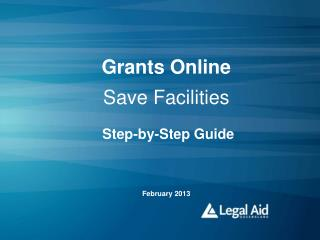 Grants Online Save Facilities Step-by-Step Guide February 2013