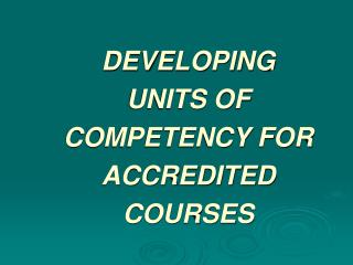 DEVELOPING  UNITS OF COMPETENCY FOR  ACCREDITED COURSES