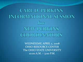 CARL D. PERKINS INFORMATIONAL SESSION for NEW PERKINS COORDINATORS