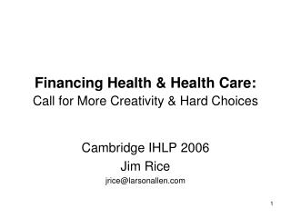 Financing Health & Health Care: Call for More Creativity & Hard Choices