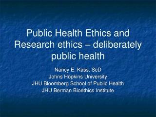 Public Health Ethics and Research ethics – deliberately public health