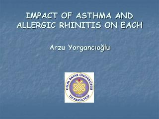IMPACT OF ASTHMA AND ALLERGIC RHINITIS ON EACH