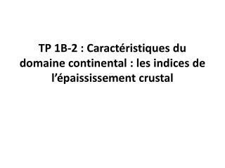 TP 1B-2: Caractéristiques du domaine continental: les indices de l'épaississement crustal