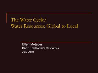 The Water Cycle/ Water Resources: Global to Local