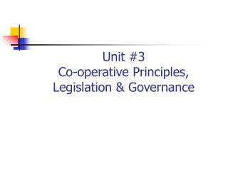 Unit #3 Co-operative Principles, Legislation & Governance
