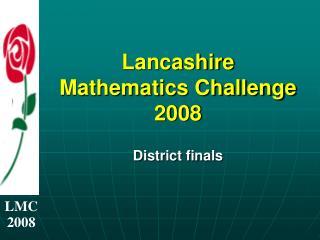 Lancashire Mathematics Challenge 2008 District finals