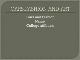 CARS,FASHION AND ART