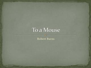 To a Mouse