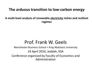 Prof.  Frank W.  Geels Manchester Business School + King  Abdulaziz  University