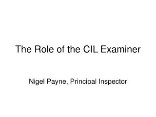 The Role of the CIL Examiner