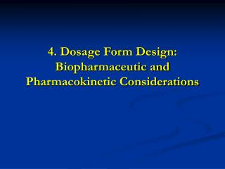 4. Dosage Form Design: Biopharmaceutic and Pharmacokinetic Considerations