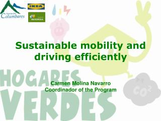 Sustainable mobility and driving efficiently C armen Molina Navarro C oordinador of the Program