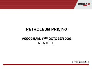 PETROLEUM PRICING ASSOCHAM, 17 TH  OCTOBER 2008 NEW DELHI