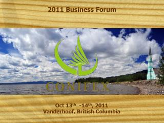 Oct 13 th   -14 th , 2011 Vanderhoof , British Columbia