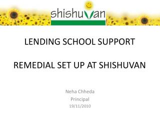 LENDING SCHOOL SUPPORT REMEDIAL SET UP AT SHISHUVAN
