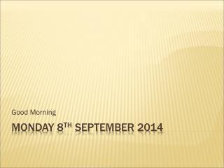 Monday 8 th September 2014