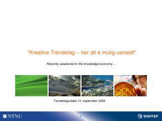 """""""Kreative Trøndelag – her alt e mulig uansett"""" Recently awakened to the knowledge economy…"""