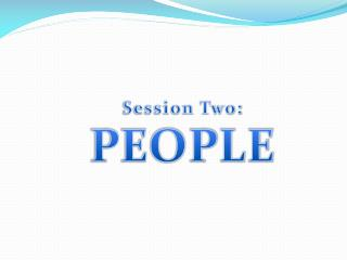 Session Two:  PEOPLE