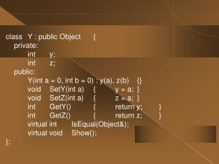 classY : public Object{ private: inty; intz; public: