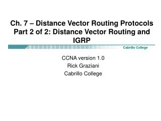 Ch. 7 – Distance Vector Routing Protocols Part 2 of 2: Distance Vector Routing and IGRP