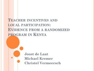Teacher  incentives and  local  participation :  Evidence from  a  randomized program  in  Kenya