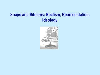 Soaps and Sitcoms: Realism, Representation, Ideology