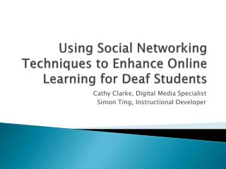 Using Social Networking Techniques to Enhance Online Learning for Deaf Students