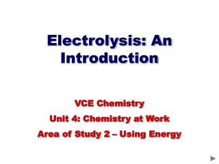 Electrolysis: An Introduction VCE Chemistry  Unit 4: Chemistry at Work