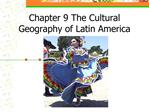 Chapter 9 The Cultural Geography of Latin America