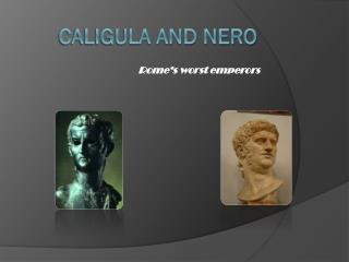 Caligula and Nero